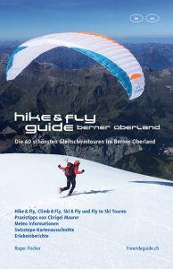 Hike & Fly Guide – Die 60 schönsten Gleitschirmtouren im Berner Oberland
